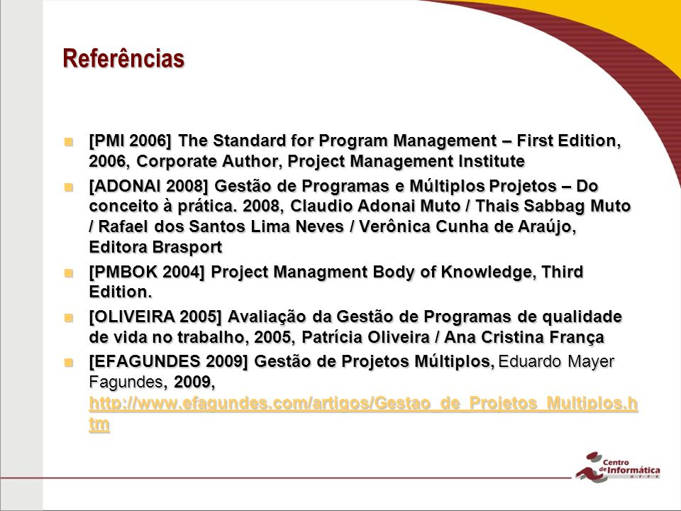 Referências [PMI 2006] The Standard for Program Management – First Edition, 2006, Corporate Author, Project Management Institute.
